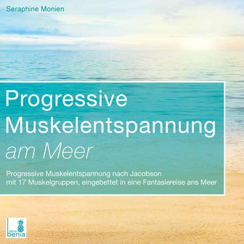 Hoerbuch Progressive Muskelentspannung am Meer - Progressive Muskelentspannung nach Jacobson mit 17 Muskelgruppen - Seraphine Monien - Seraphine Monien