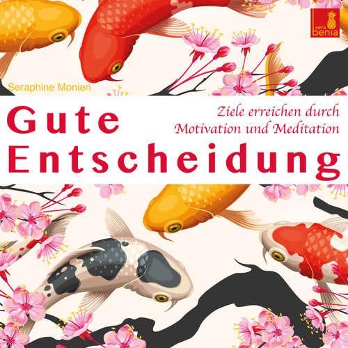 Hoerbuch Gute Entscheidung - Ziele erreichen durch Motivation und Meditation - Seraphine Monien - Seraphine Monien