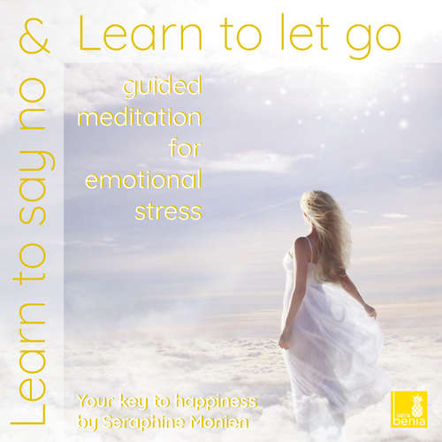 Audiobook Learn to say no & Learn to let go - Guided meditation for emotional stress - Seraphine Monien - Seraphine Monien