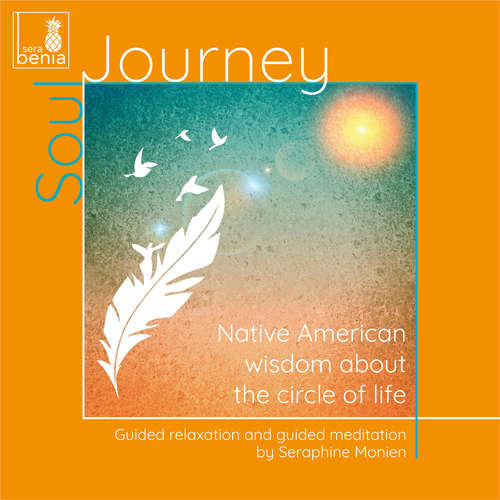 Audiobook Soul Journey - Native American wisdom about the circle of life - Guided relaxation and guided meditation - Seraphine Monien - Seraphine Monien