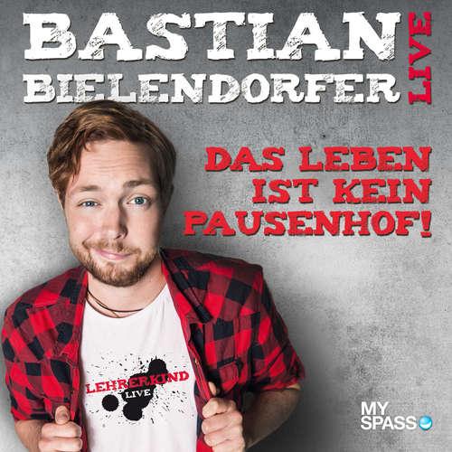 Hoerbuch Das Leben ist kein Pausenhof - Live - Bastian Bielendorfer - Bastian Bielendorfer