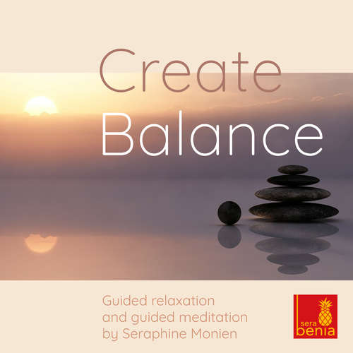 Hoerbuch Create balance - Guided relaxation and guided meditation - Seraphine Monien - Seraphine Monien