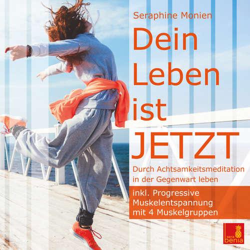 Hoerbuch Dein Leben ist JETZT - Durch Achtsamkeitsmeditation in der Gegenwart leben / inkl. Progressive Muskelentspannung - Seraphine Monien - Seraphine Monien