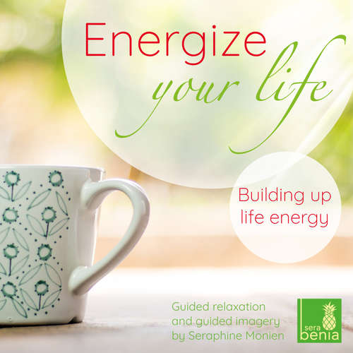 Hoerbuch Energize your life - Guided relaxation and guided imagery - Building up life energy - Seraphine Monien - Seraphine Monien