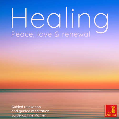 Audiobook Healing - Peace, love and renewal - Guided relaxation and guided meditation - Seraphine Monien - Seraphine Monien