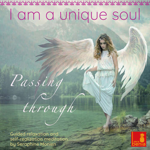 Audiobook I am a unique soul - Passing through - Guided relaxation and self-realization meditation - Seraphine Monien - Seraphine Monien