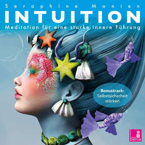 Hoerbuch Intuition - Meditation für eine starke innere Führung - Seraphine Monien - Seraphine Monien