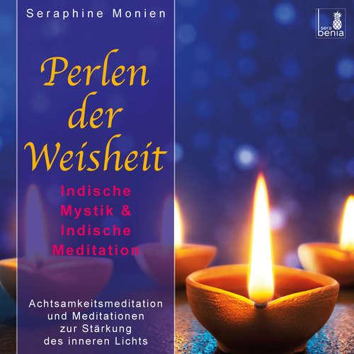 Hoerbuch Perlen der Weisheit - Indische Mystik & Indische Meditation - Achtsamkeitsmeditation und Meditationen zur Stärkung des inneren Lichts - Seraphine Monien - Seraphine Monien