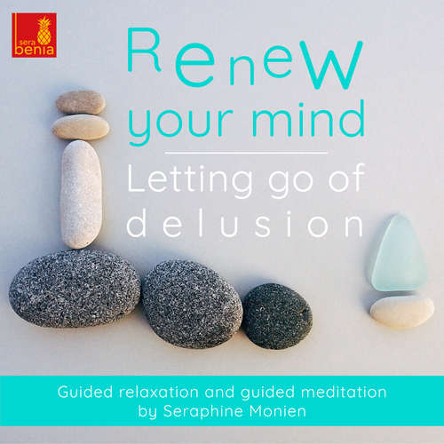 Renew your mind - Letting go of delusion - Guided relaxation and guided meditation