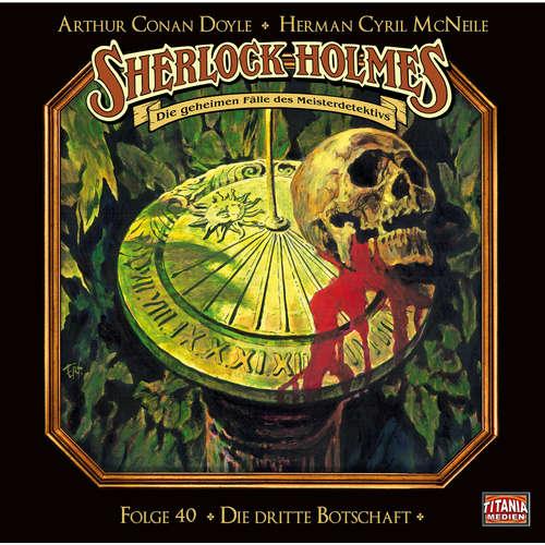 Hoerbuch Sherlock Holmes - Die geheimen Fälle des Meisterdetektivs, Folge 40: Die dritte Botschaft - Arthur Conan Doyle - Joachim Tennstedt