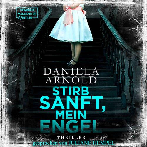 Hoerbuch Stirb sanft, mein Engel - Daniela Arnold - Juliane Hempel