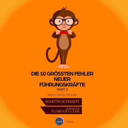 Hoerbuch Die 10 größten Fehler neuer Führungskräfte, Vol. 2 - Martin Schmidt - Florian Clyde