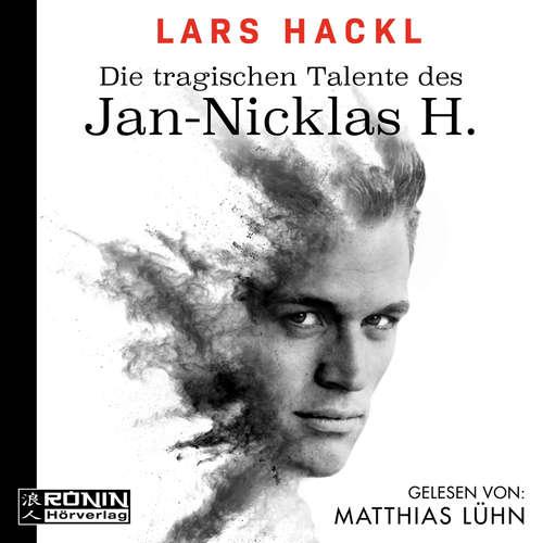 Hoerbuch Die tragischen Talente des Jan-Nicklas H. - Lars Hackl - Matthias Lühn