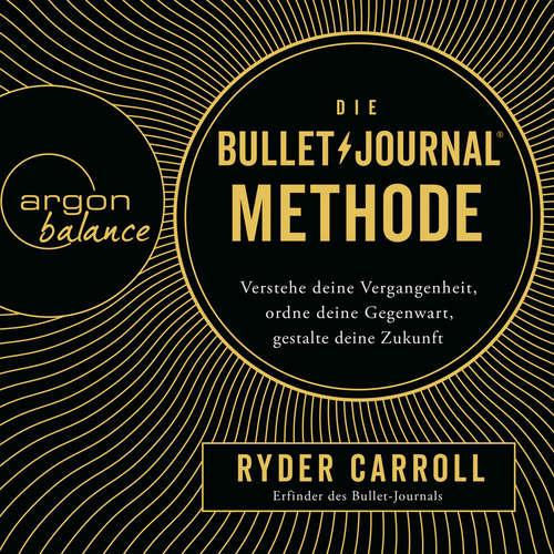 Hoerbuch Die Bullet-Journal-Methode - Verstehe deine Vergangenheit, ordne deine Gegenwart, gestalte deine Zukunft - Ryder Carroll - Julian Mehne
