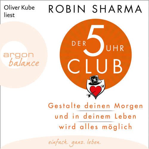 Hoerbuch Der 5-Uhr-Club - Gestalte deinen Morgen und in deinem Leben wird alles möglich - Robin Sharma - Oliver Kube