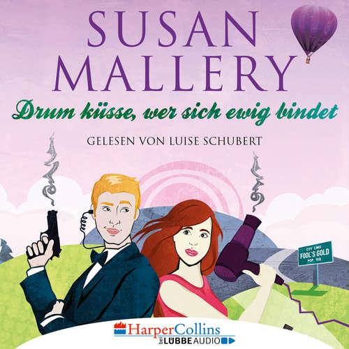 Hoerbuch Drum küsse, wer sich ewig bindet - Fool's Gold, Teil 10 - Susan Mallery - Luise Schubert