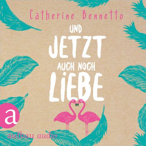 Hoerbuch Und jetzt auch noch Liebe - Catherine Bennetto - Corinna Dorenkamp