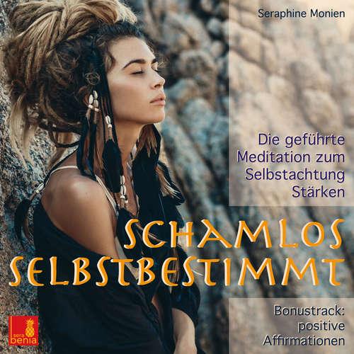 Hoerbuch Schamlos selbstbestimmt - Die gefuehrte Meditation zum Selbstachtung Staerken / inkl. Affirmationen - Seraphine Monien - Seraphine Monien