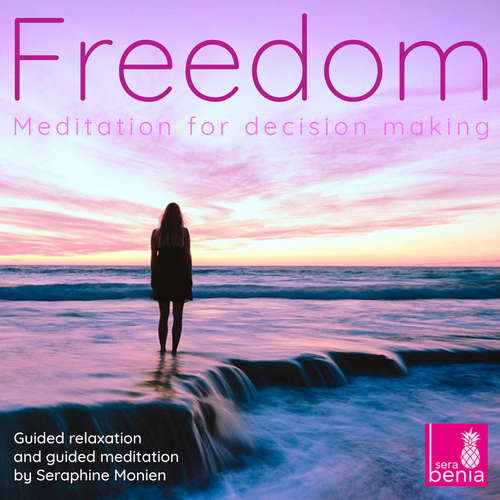 Audiobook Freedom - Meditation for decision making - Guided relaxation and guided meditation - Seraphine Monien - Seraphine Monien