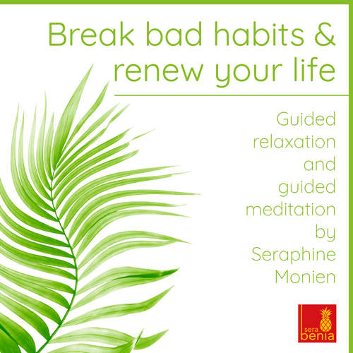 Audiobook Break bad habits and renew your life - Guided relaxation and guided meditation - Seraphine Monien - Seraphine Monien