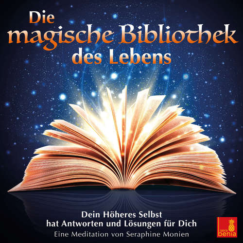 Hoerbuch Die magische Bibliothek des Lebens - Dein Höheres Selbst hat Antworten und Lösungen für Dich - Seraphine Monien - Seraphine Monien