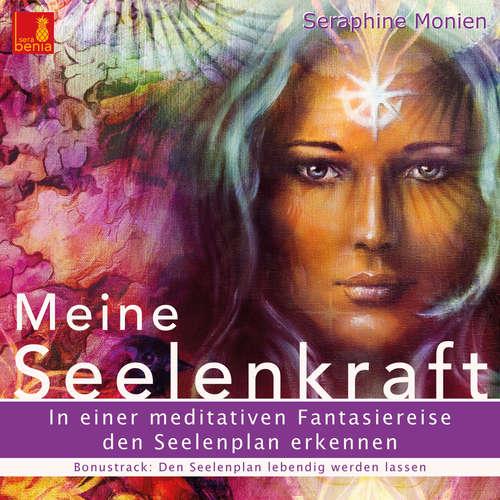 Hoerbuch Meine Seelenkraft - In einer meditativen Fantasiereise den Seelenplan erkennen - Seraphine Monien - Seraphine Monien