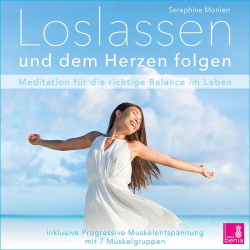 Hoerbuch Loslassen und dem Herzen folgen - Meditation fuer die richtige Balance im Leben / inkl. Progressive Muskelentspannung - Seraphine Monien - Seraphine Monien