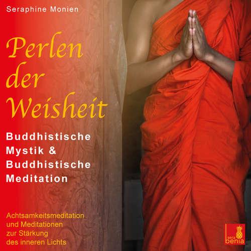 Hoerbuch Perlen der Weisheit - Buddhistische Mystik & Buddhistische Meditation - Achtsamkeitsmeditation und Meditationen zur Staerkung des inneren Lichts - Seraphine Monien - Seraphine Monien