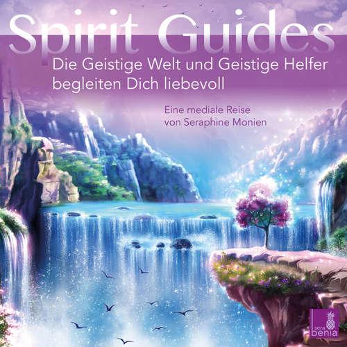 Hoerbuch Spirit Guides - Die Geistige Welt und Geistige Helfer begleiten Dich liebevoll - Seraphine Monien - Seraphine Monien