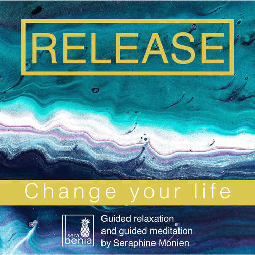 Audiobook Release - Change your life - Guided relaxation and guided meditation - Seraphine Monien - Seraphine Monien