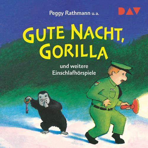 Hoerbuch Gute Nacht, Gorilla! und weitere Einschlafhörspiele (Hörspiel) - Peggy Rathmann - Thomas Balou Martin