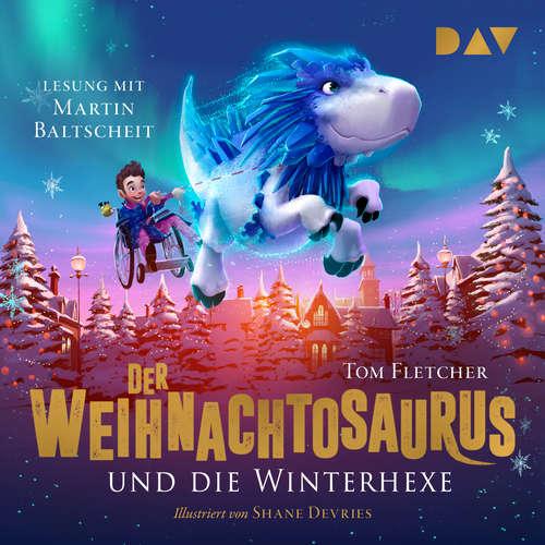 Hoerbuch Der Weihnachtosaurus und die Winterhexe, Teil 2 - Tom Fletcher - Martin Baltscheit