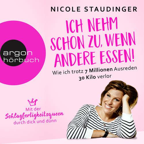 Hoerbuch Ich nehm' schon zu, wenn andere essen - Wie ich trotz 7 Millionen Ausreden 30 Kilo verlor - Nicole Staudinger - Nicole Staudinger