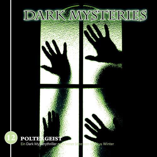 Hoerbuch Dark Mysteries, Folge 12: Poltergeist - Markus Winter - Douglas Welbat
