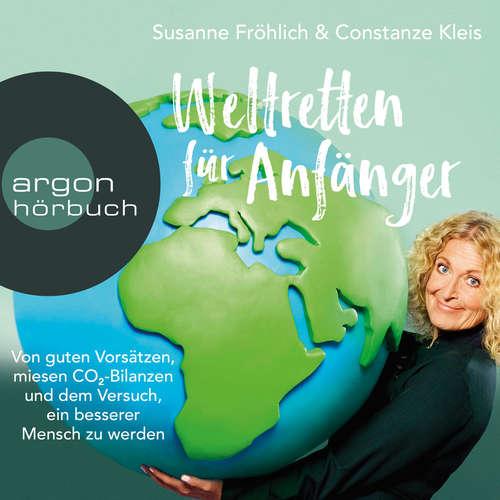 Hoerbuch Weltretten für Anfänger - Von guten Vorsätzen, miesen CO2-Bilanzen und meinem Versuch, ein besserer Mensch zu werden - Susanne Fröhlich - Susanne Fröhlich