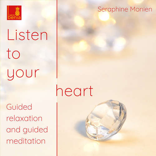 Audiobook Listen to your heart - Guided relaxation and guided meditation - Seraphine Monien - Seraphine Monien