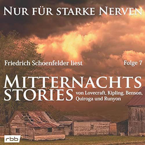 Mitternachtsstories von Lovecraft, Kipling, Benson, Quiroga, Runyon - Nur für starke Nerven, Folge 7