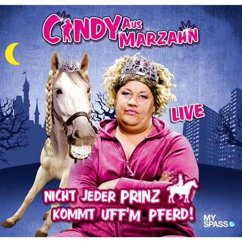 Hoerbuch Cindy aus Marzahn Live - Nicht jeder Prinz kommt uff'm Pferd - Ilka Bessin - Cindy aus Marzahn