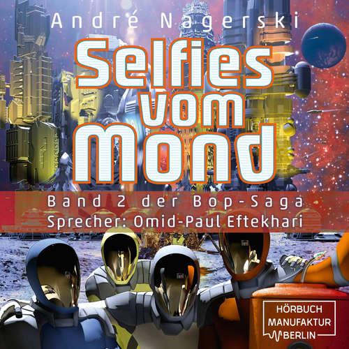 Hoerbuch Bop Saga, Band 2: Selfies vom Mond - André Nagerski - Omid-Paul Eftekhari