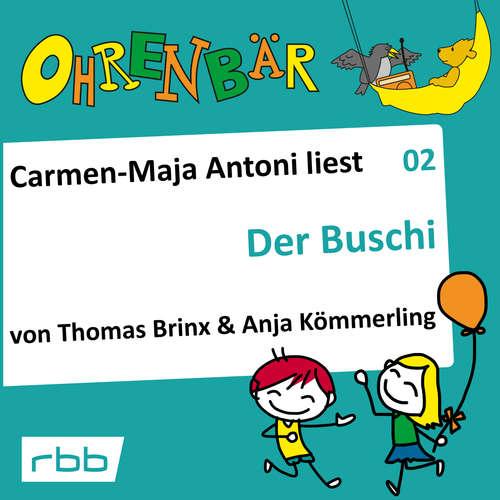Hoerbuch Ohrenbär - eine OHRENBÄR Geschichte, Folge 2: Der Buschi (Hörbuch mit Musik) - Thomas Brinx - Carmen-Maja Antoni