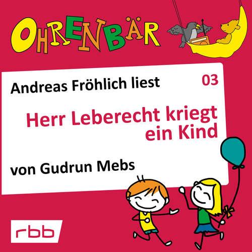 Hoerbuch Ohrenbär - eine OHRENBÄR Geschichte, Folge 3: Herr Leberecht kriegt ein Kind (Hörbuch mit Musik) - Gudrun Mebs - Andreas Fröhlich