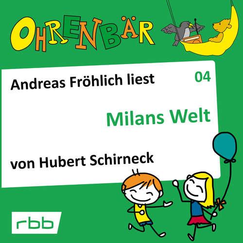 Hoerbuch Ohrenbär - eine OHRENBÄR Geschichte, Folge 4: Milans Welt (Hörbuch mit Musik) - Hubert Schirneck - Andreas Fröhlich