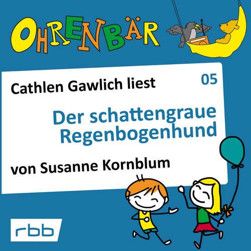 Hoerbuch Ohrenbär - eine OHRENBÄR Geschichte, Folge 5: Der schattengraue Regenbogenhund (Hörbuch mit Musik) - Susanne Kornblum - Cathlen Gawlich