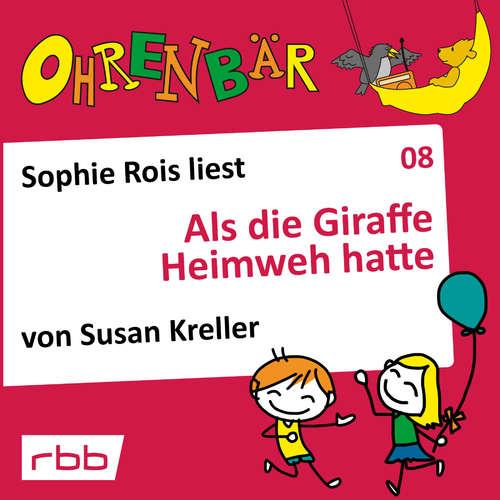 Hoerbuch Ohrenbär - eine OHRENBÄR Geschichte, Folge 8: Als die Giraffe Heimweh hatte (Hörbuch mit Musik) - Susan Kreller - Sophie Rois