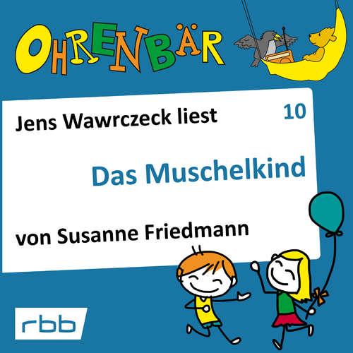 Hoerbuch Ohrenbär - eine OHRENBÄR Geschichte, Folge 10: Das Muschelkind (Hörbuch mit Musik) - Susanne Friedmann - Jens Wawrczeck