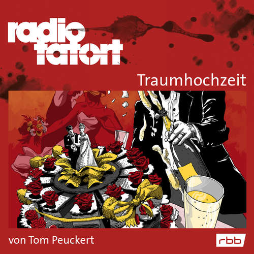 Hoerbuch Radio Tatort rbb - Traumhochzeit - Tom Peuckert - Alexander Khuon
