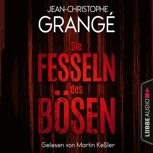 Hoerbuch Die Fesseln des Bösen - Jean-Christophe Grangé - Martin Keßler