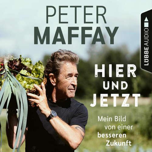 Hoerbuch Hier und Jetzt - Mein Bild von einer besseren Zukunft - Peter Maffay - Peter Maffay