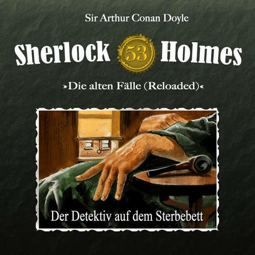 Hoerbuch Sherlock Holmes, Die alten Fälle (Reloaded), Fall 53: Der Detektiv auf dem Sterbebett - Arthur Conan Doyle - Christian Rode