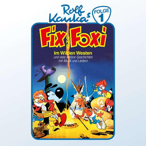 Hoerbuch Fix und Foxi, Folge 1: Im Wilden Westen - Rolf Kauka - Reinhart von Stolzmann